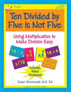 Ten Divided by Five Is Not Five: Using Multiplication to Make Division Easy